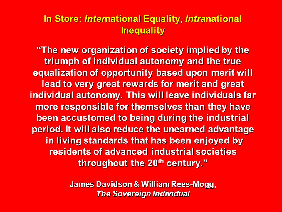 In Store: International Equality, Intranational Inequality The new organization of society implied by the triumph of individual autonomy and the true