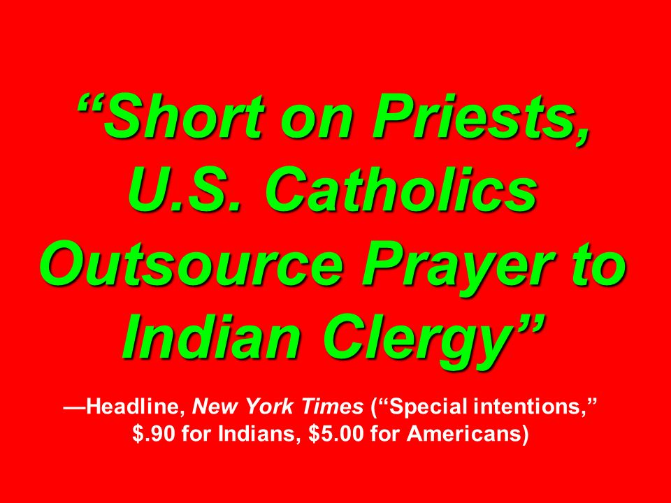 Short on Priests, U.S. Catholics Outsource Prayer to Indian Clergy Short on Priests, U.S. Catholics Outsource Prayer to Indian Clergy Headline, New Yo