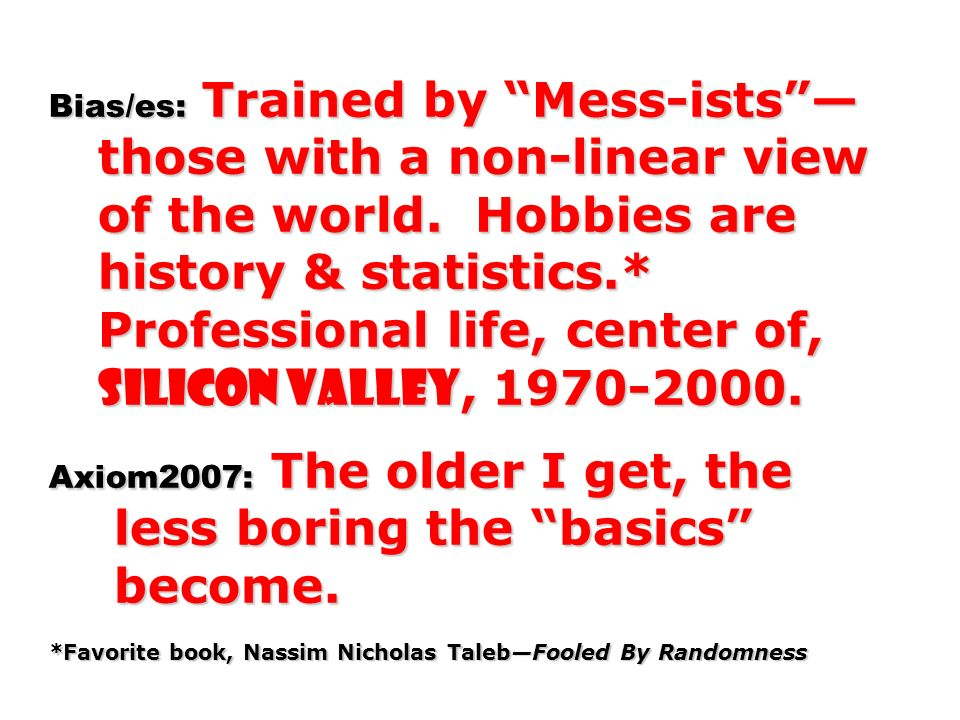 Bias/es: Trained by Mess-ists those with a non-linear view of the world. Hobbies are history & statistics.* Professional life, center of, Silicon Vall
