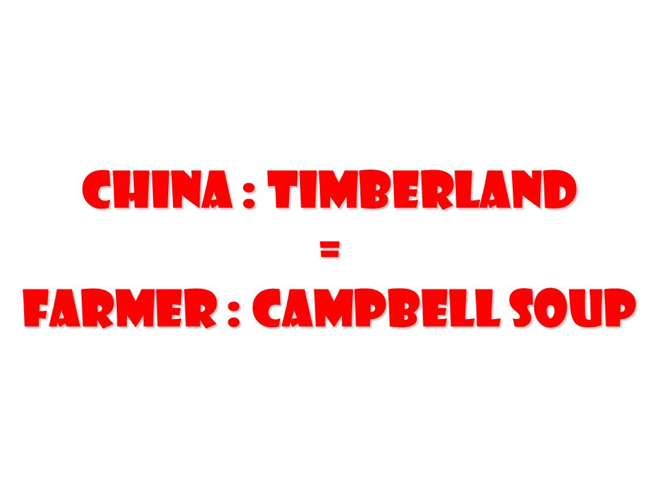 China : Timberland = Farmer : Campbell Soup