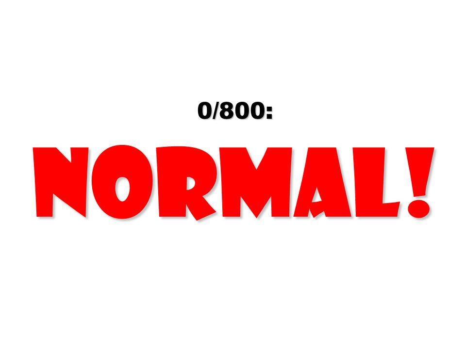 0/800: normal!