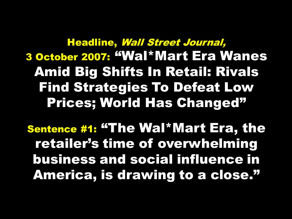 Headline, Wall Street Journal, 3 October 2007: Wal*Mart Era Wanes Amid Big Shifts In Retail: Rivals Find Strategies To Defeat Low Prices; World Has Ch
