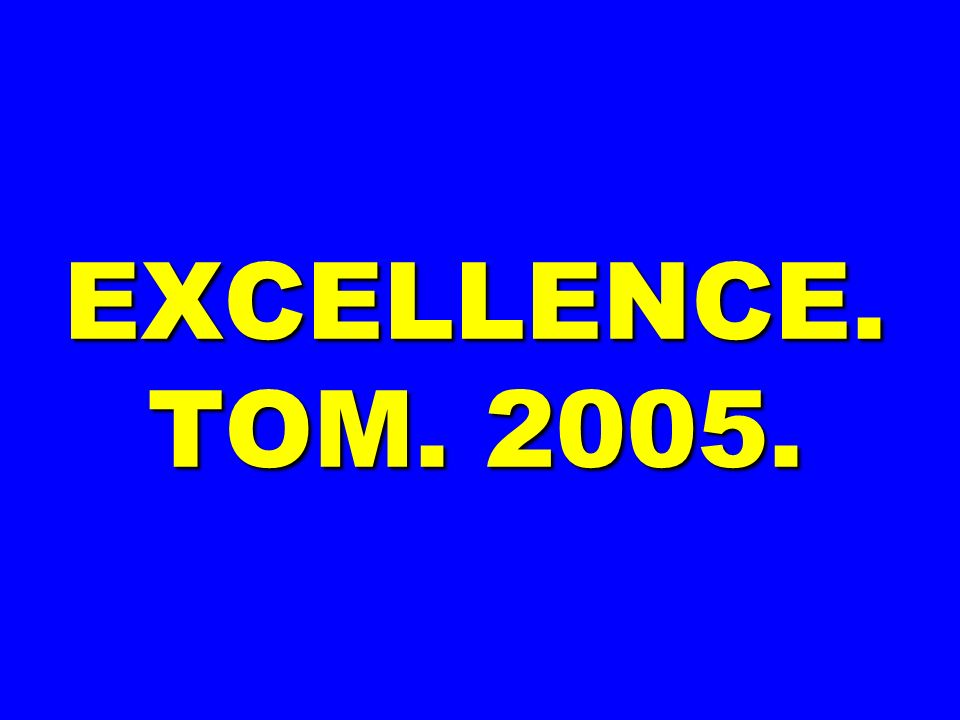 EXCELLENCE. TOM. 2005.