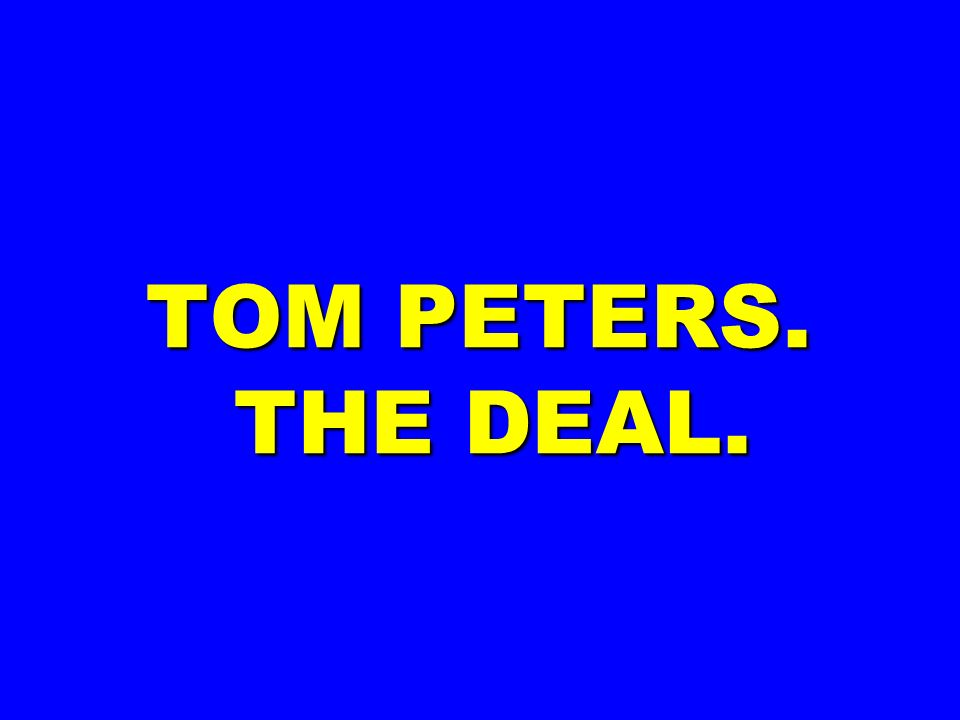 TOM PETERS. THE DEAL.