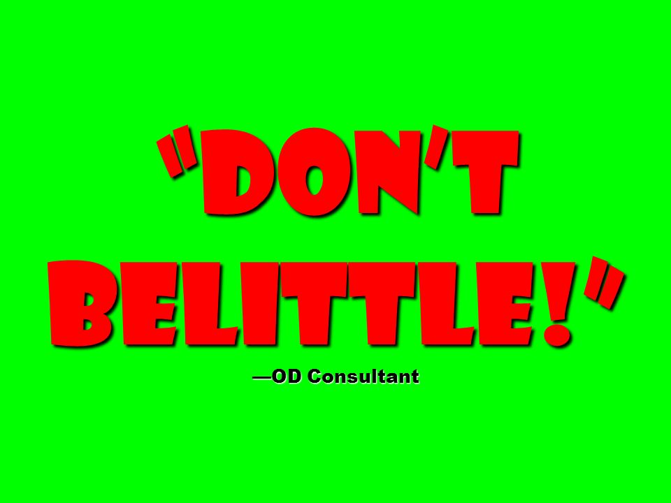 Dont belittle! OD Consultant