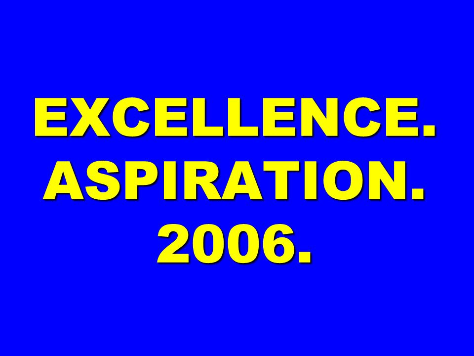 EXCELLENCE. ASPIRATION. 2006.