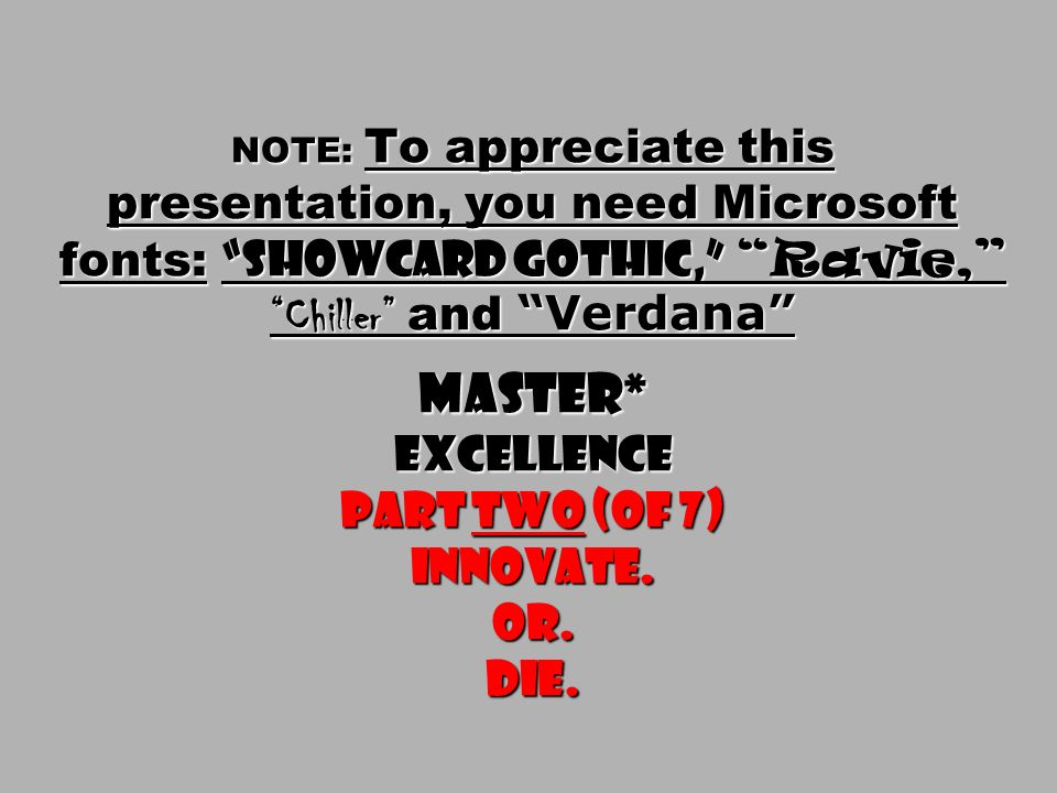 NOTE: To appreciate this presentation, you need Microsoft fonts: Showcard Gothic, Ravie, Chiller and Verdana Master* Excellence part two (of 7) innova