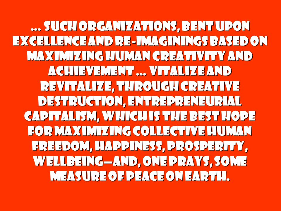 … such organizations, bent upon excellence and re-imaginings based on maximizing human creativity and achievement … vitalize and revitalize, through c