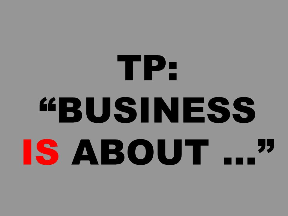 TP: BUSINESS IS ABOUT...
