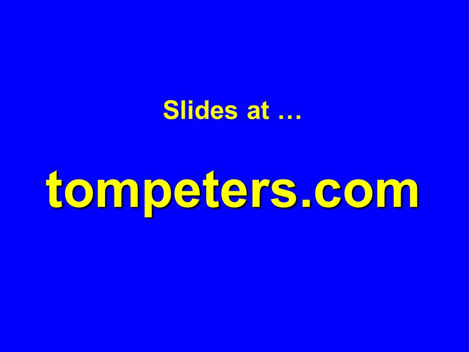 tompeters.com Slides at … tompeters.com