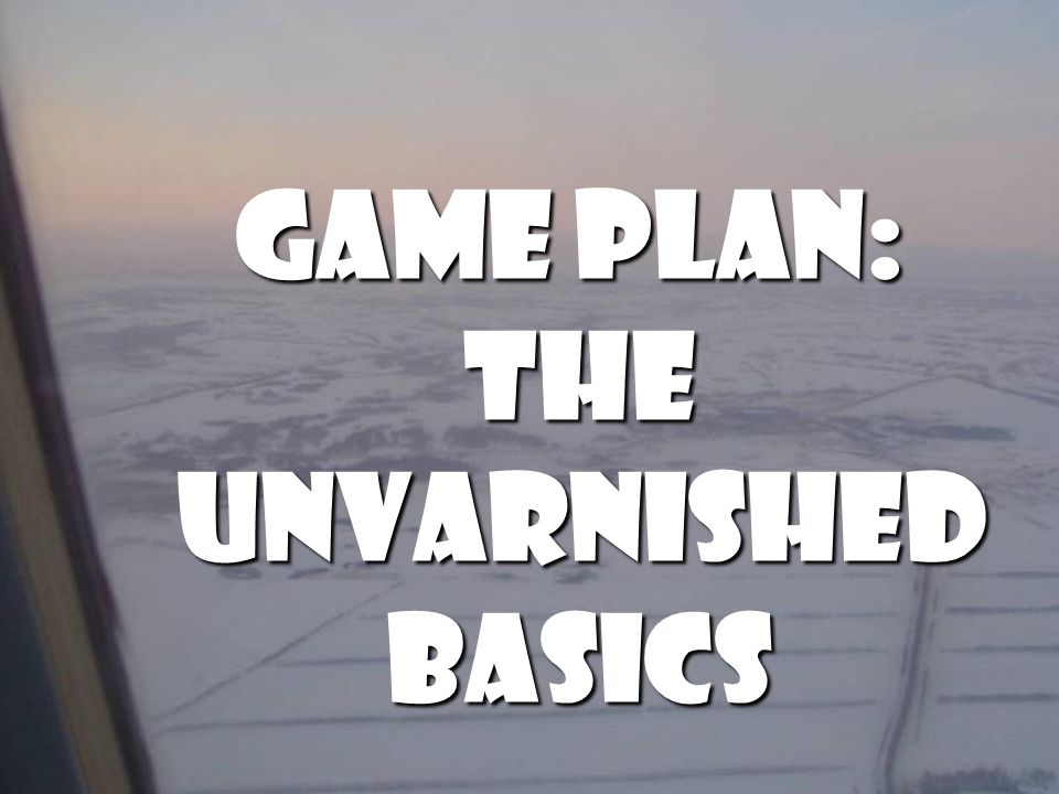 Game plan: The unvarnished unvarnishedBasics