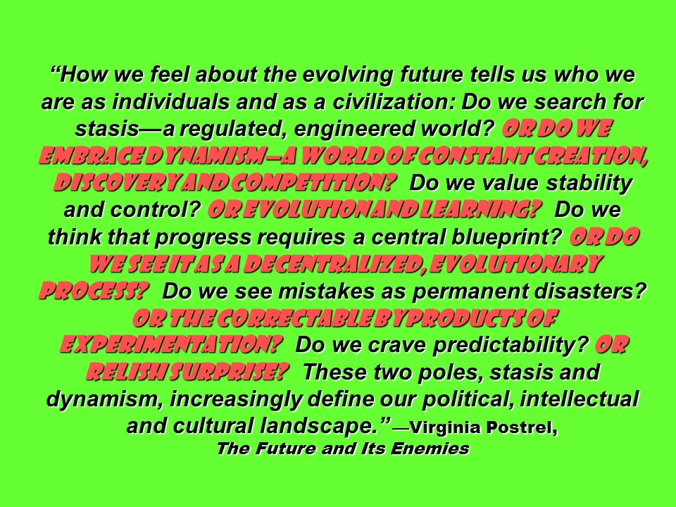 How we feel about the evolving future tells us who we are as individuals and as a civilization: Do we search for stasisa regulated, engineered world.