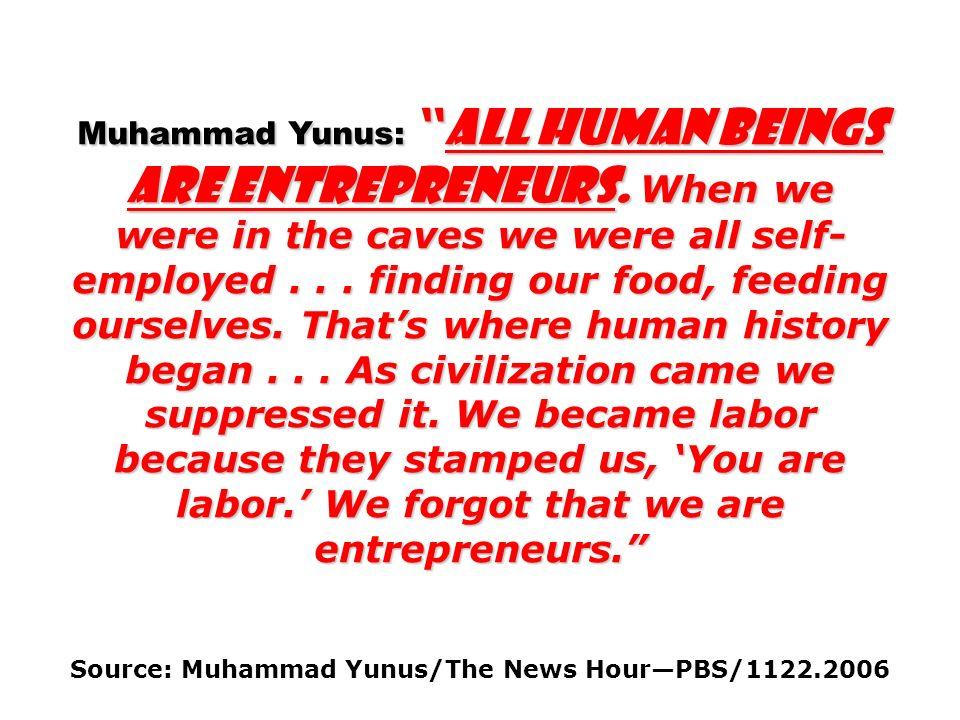 Muhammad Yunus: All human beings are entrepreneurs.