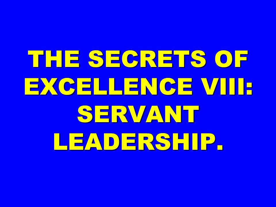 THE SECRETS OF EXCELLENCE VIII: SERVANT LEADERSHIP.