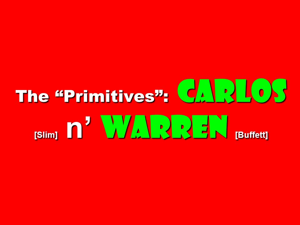 The Primitives: Carlos [Slim] n Warren [Buffett]