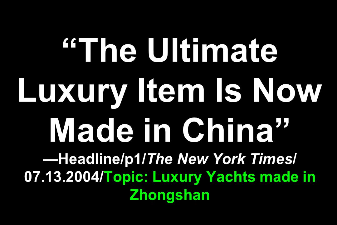 The Ultimate Luxury Item Is Now Made in China Headline/p1/The New York Times/ 07.13.2004/Topic: Luxury Yachts made in Zhongshan