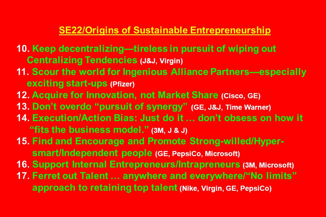 SE22/Origins of Sustainable Entrepreneurship 10. Keep decentralizingtireless in pursuit of wiping out Centralizing Tendencies (J&J, Virgin) 11. Scour