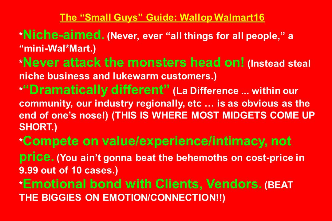 The Small Guys Guide: Wallop Walmart16 * Niche-aimed. (Never, ever all things for all people, a mini-Wal*Mart.) * Never attack the monsters head on! (