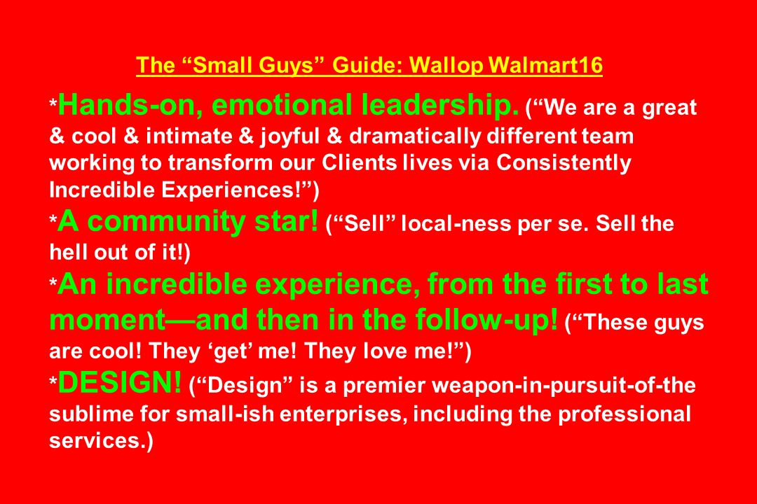 The Small Guys Guide: Wallop Walmart16 * Hands-on, emotional leadership. (We are a great & cool & intimate & joyful & dramatically different team work