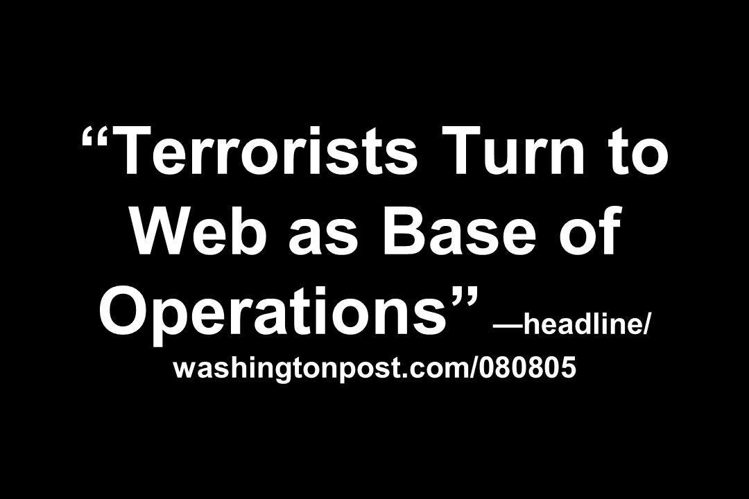 Terrorists Turn to Web as Base of Operations headline/ washingtonpost.com/080805