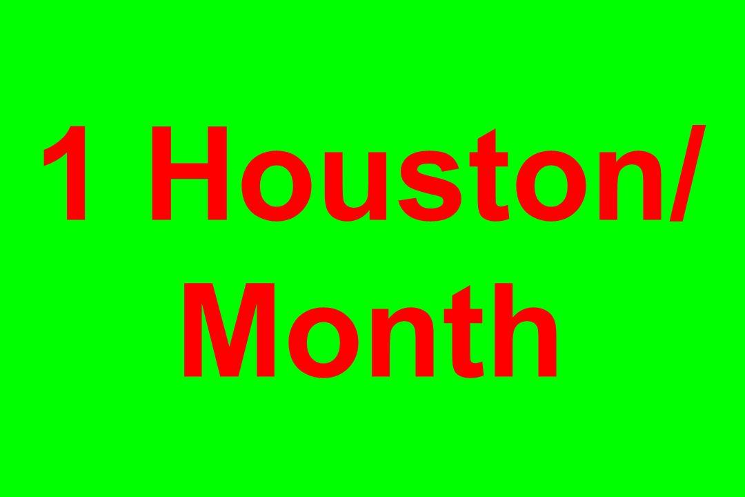 1 Houston/ Month