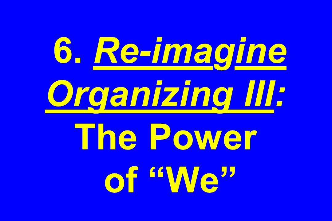 6. Re-imagine Organizing III: The Power of We