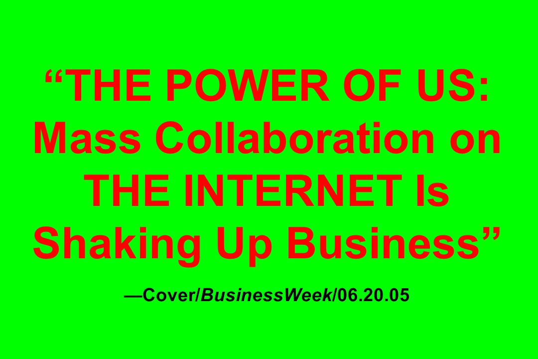 THE POWER OF US: Mass Collaboration on THE INTERNET Is Shaking Up Business Cover/BusinessWeek/06.20.05