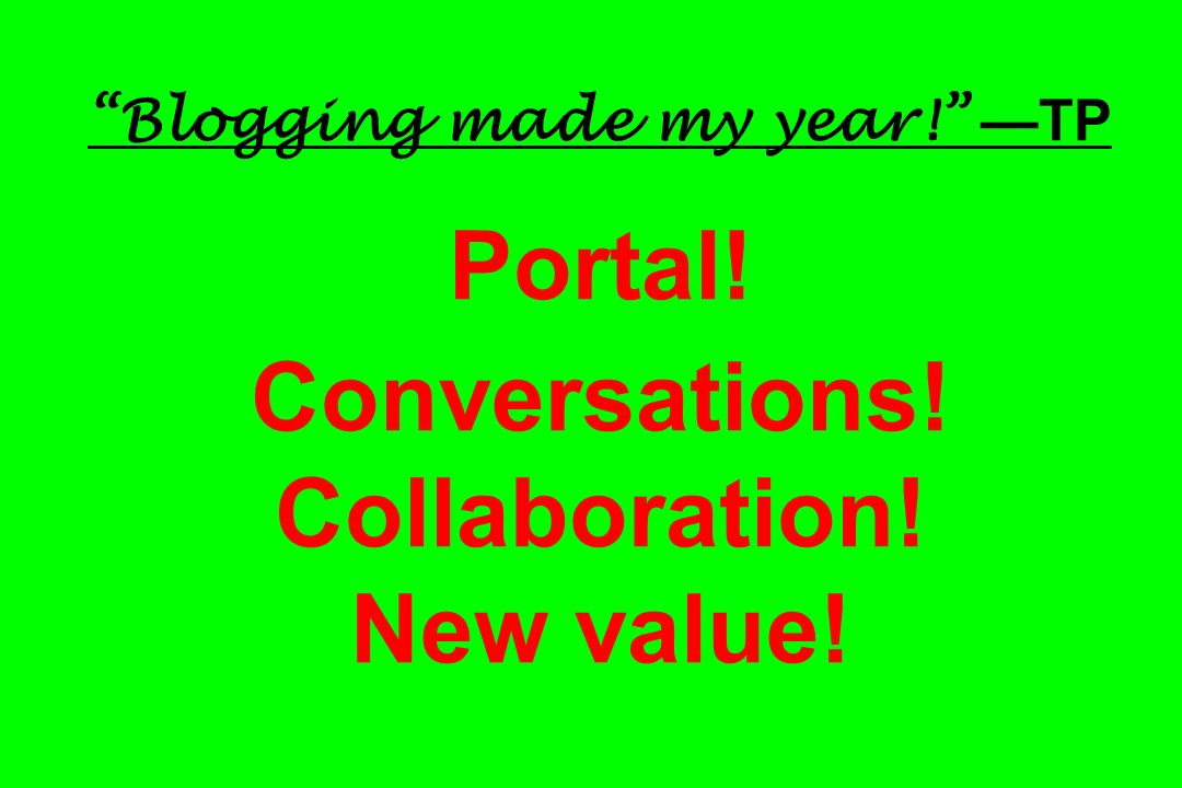 Blogging made my year! TP Portal! Conversations! Collaboration! New value!