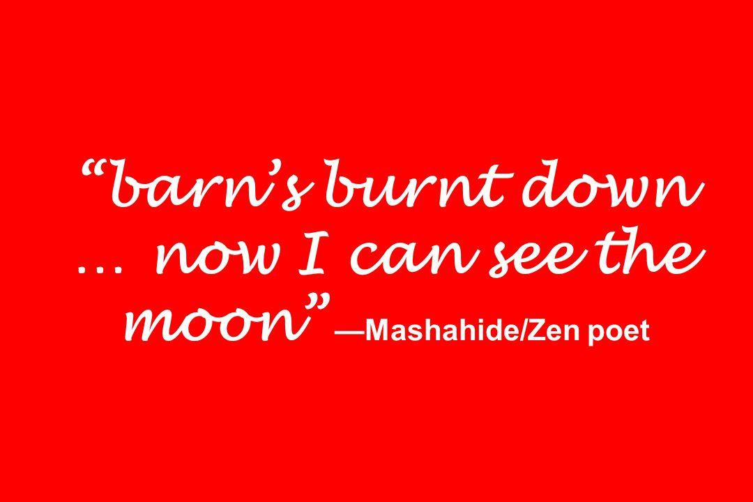 barns burnt down … now I can see the moon Mashahide/Zen poet
