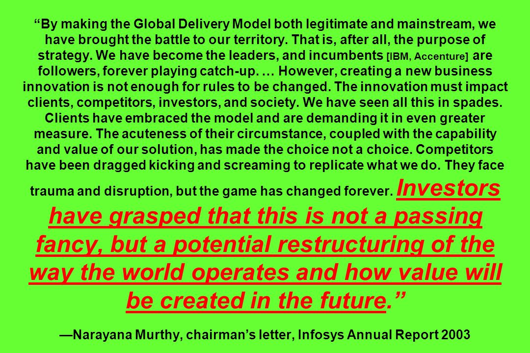 By making the Global Delivery Model both legitimate and mainstream, we have brought the battle to our territory. That is, after all, the purpose of st