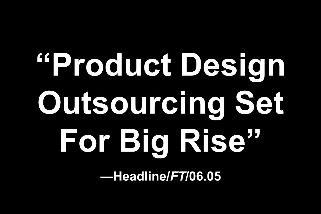Product Design Outsourcing Set For Big Rise Headline/FT/06.05