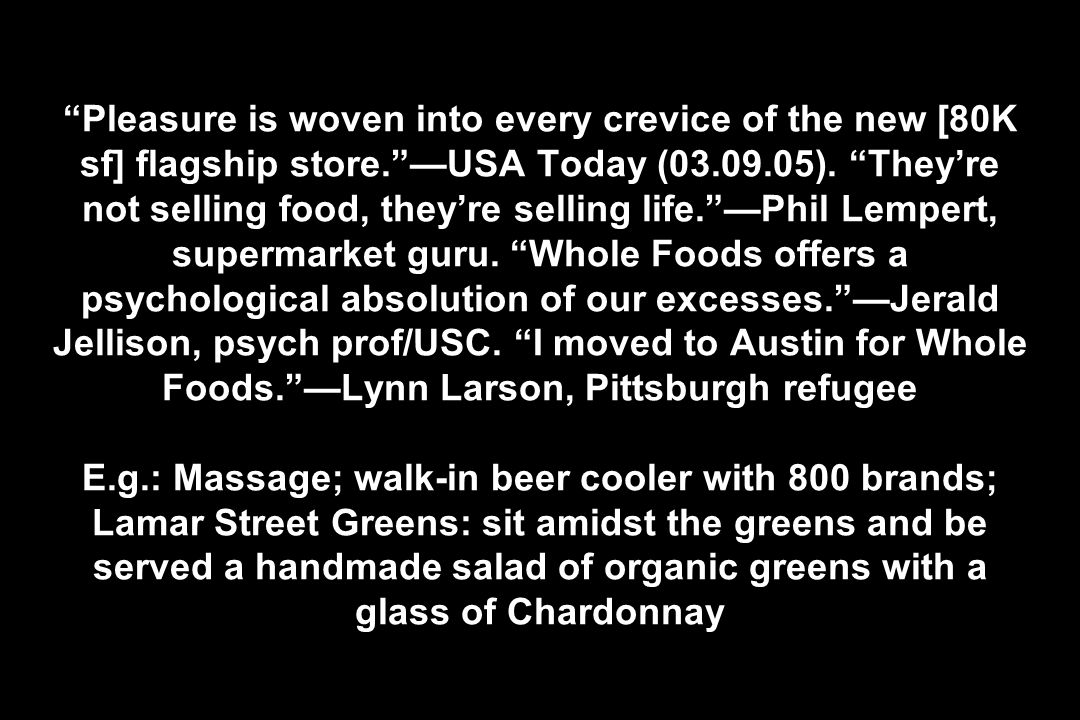 Pleasure is woven into every crevice of the new [80K sf] flagship store.USA Today (03.09.05). Theyre not selling food, theyre selling life.Phil Lemper