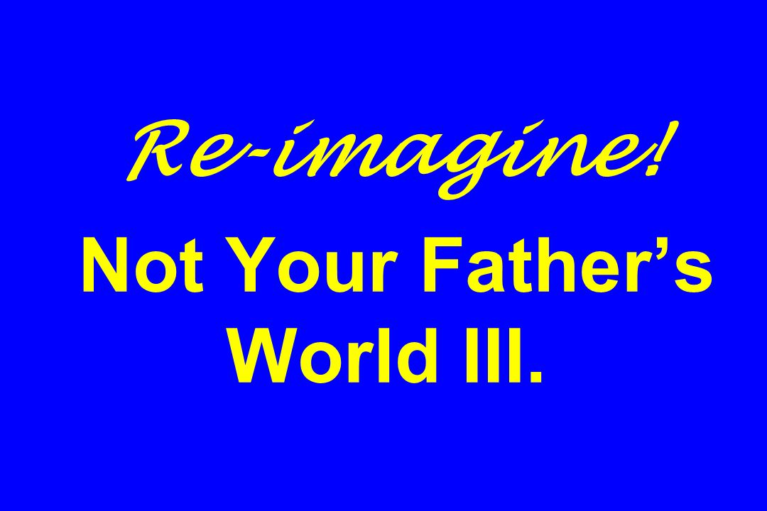 Re-imagine! Not Your Fathers World III.