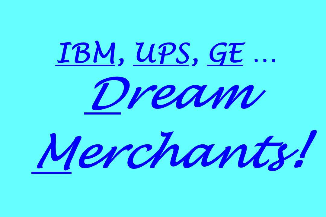 IBM, UPS, GE … Dream Merchants !