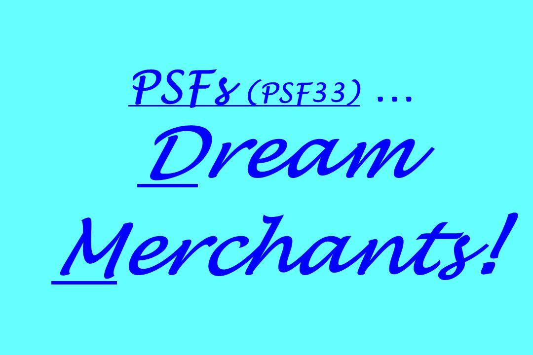 PSFs (PSF33) … Dream Merchants !