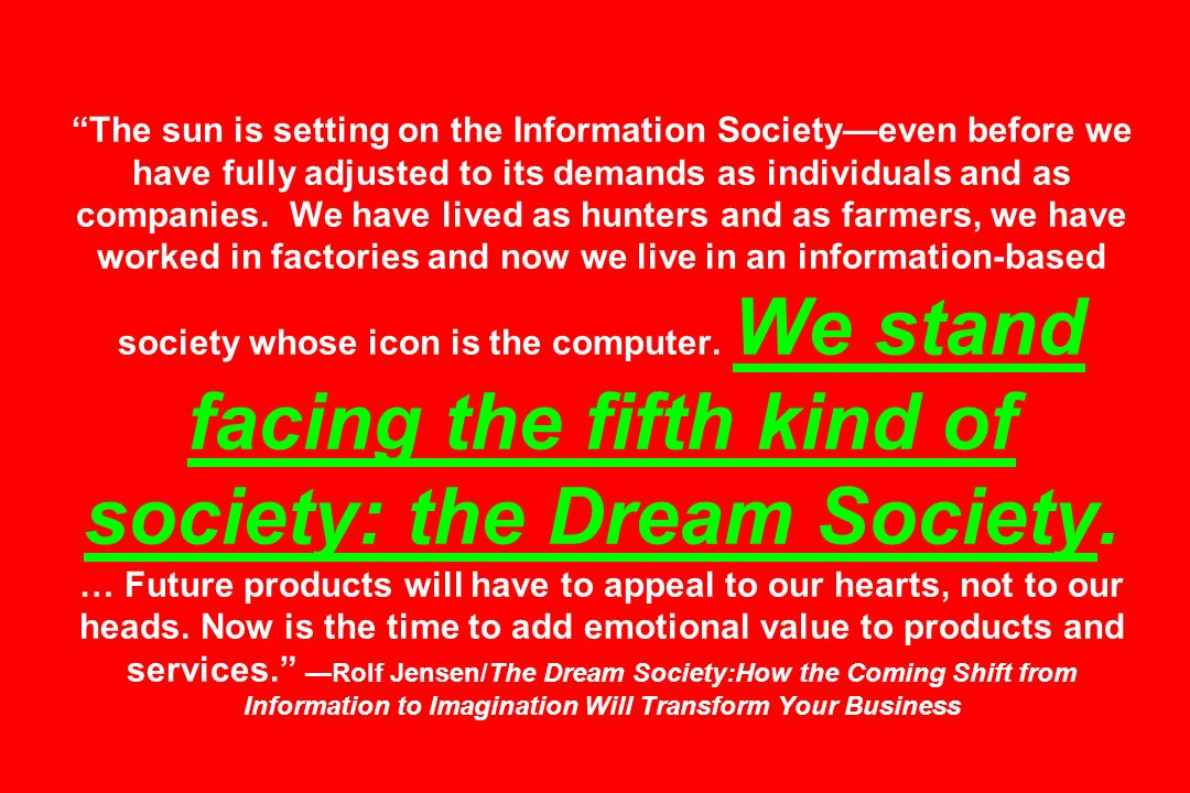 The sun is setting on the Information Societyeven before we have fully adjusted to its demands as individuals and as companies. We have lived as hunte