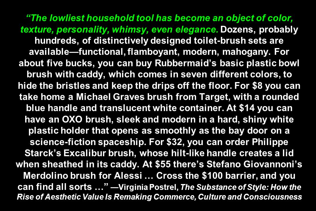 The lowliest household tool has become an object of color, texture, personality, whimsy, even elegance. Dozens, probably hundreds, of distinctively de