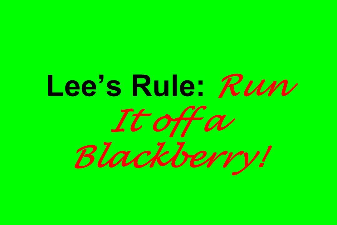 Lees Rule: Run It off a Blackberry!