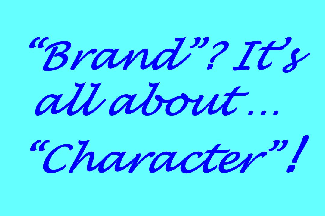 Brand? Its all about … Character !