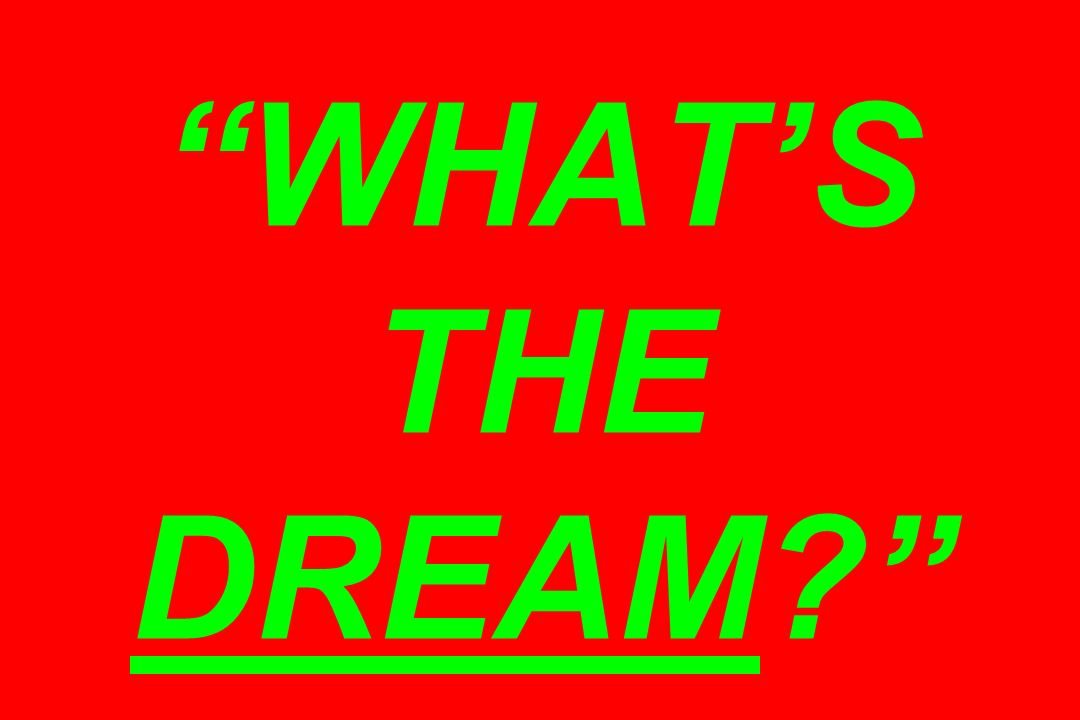 WHATS THE DREAM?