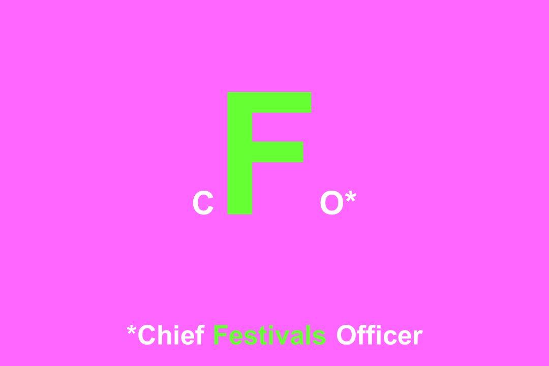 C F O* *Chief Festivals Officer