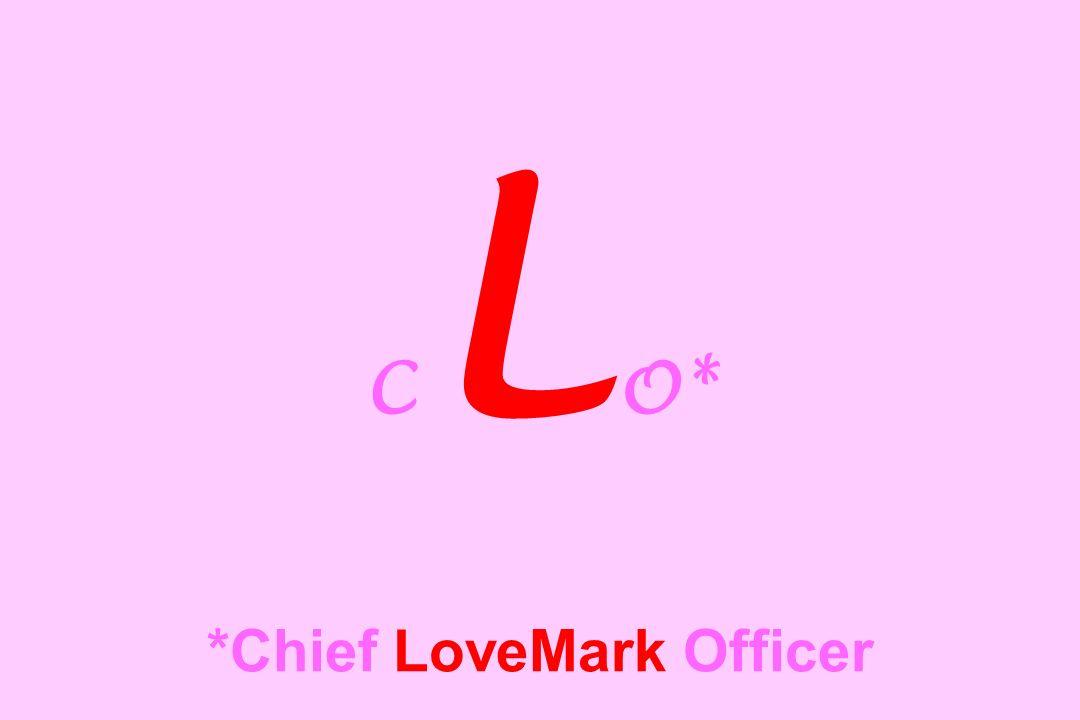 C L O* *Chief LoveMark Officer