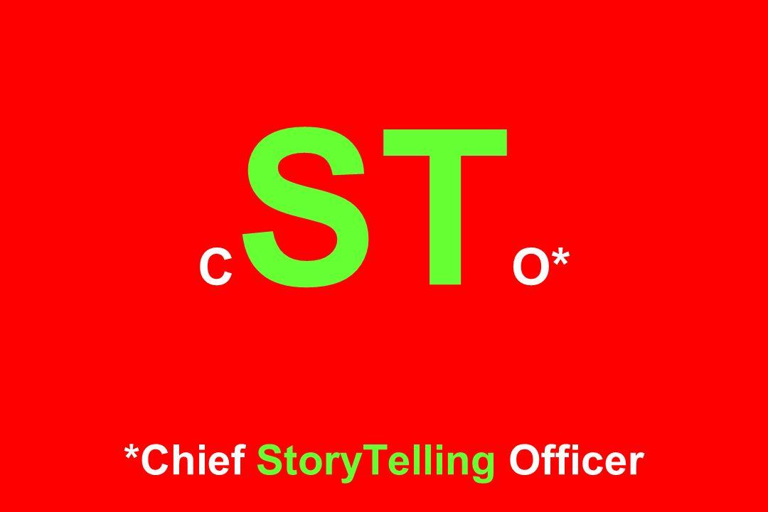 C ST O* *Chief StoryTelling Officer