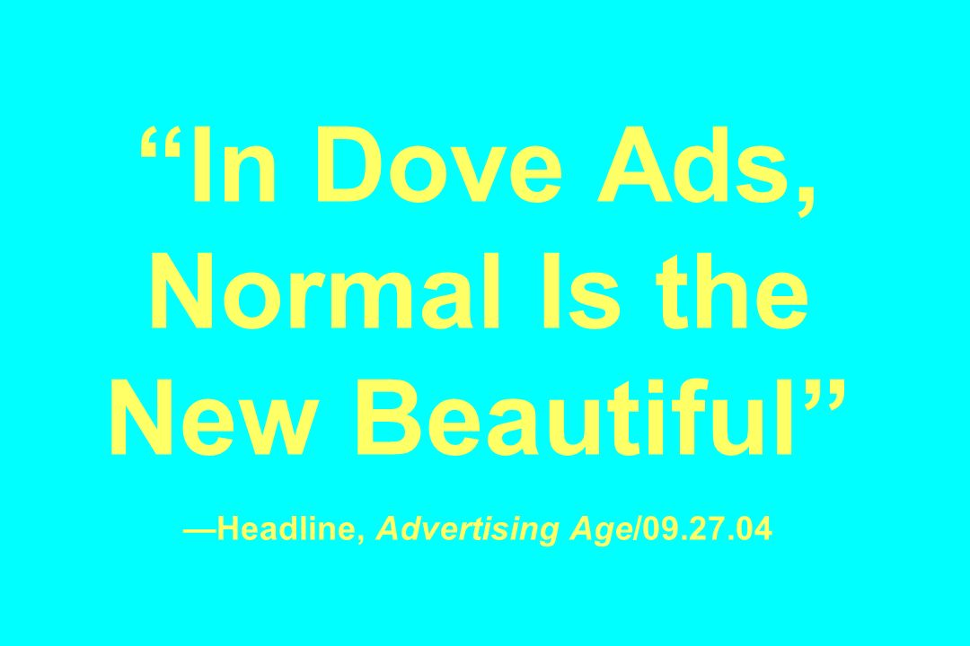 In Dove Ads, Normal Is the New Beautiful Headline, Advertising Age/09.27.04