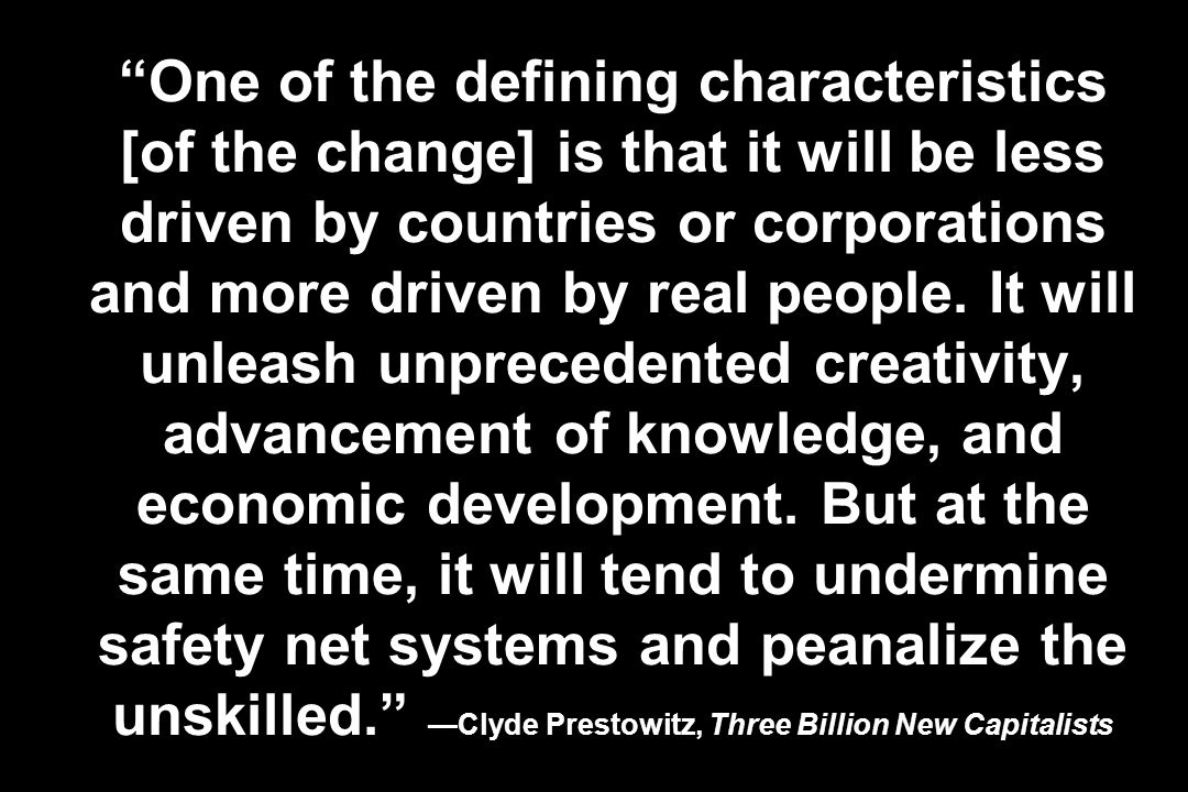 One of the defining characteristics [of the change] is that it will be less driven by countries or corporations and more driven by real people. It wil