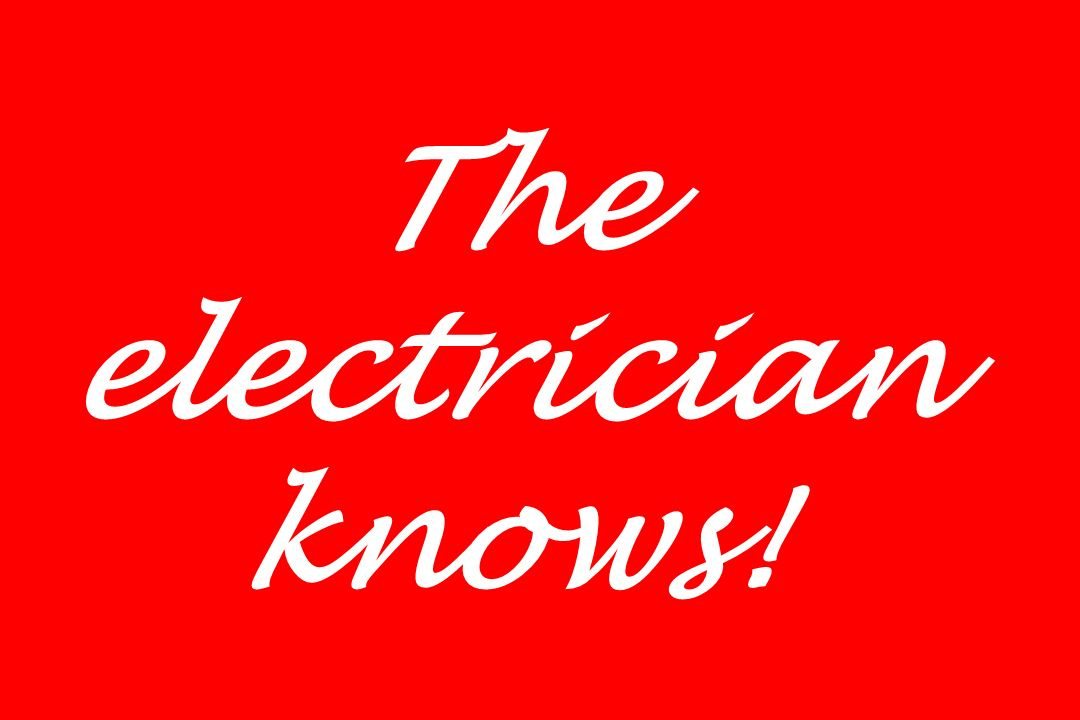 The electrician knows!