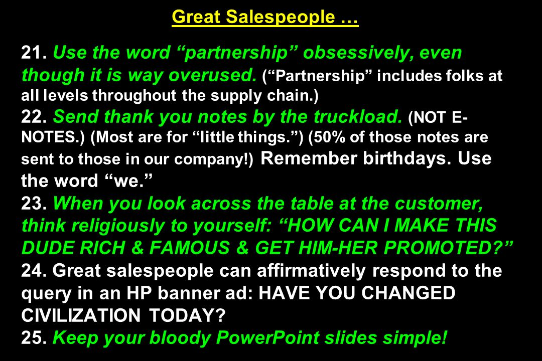 Great Salespeople … 21. Use the word partnership obsessively, even though it is way overused. (Partnership includes folks at all levels throughout the