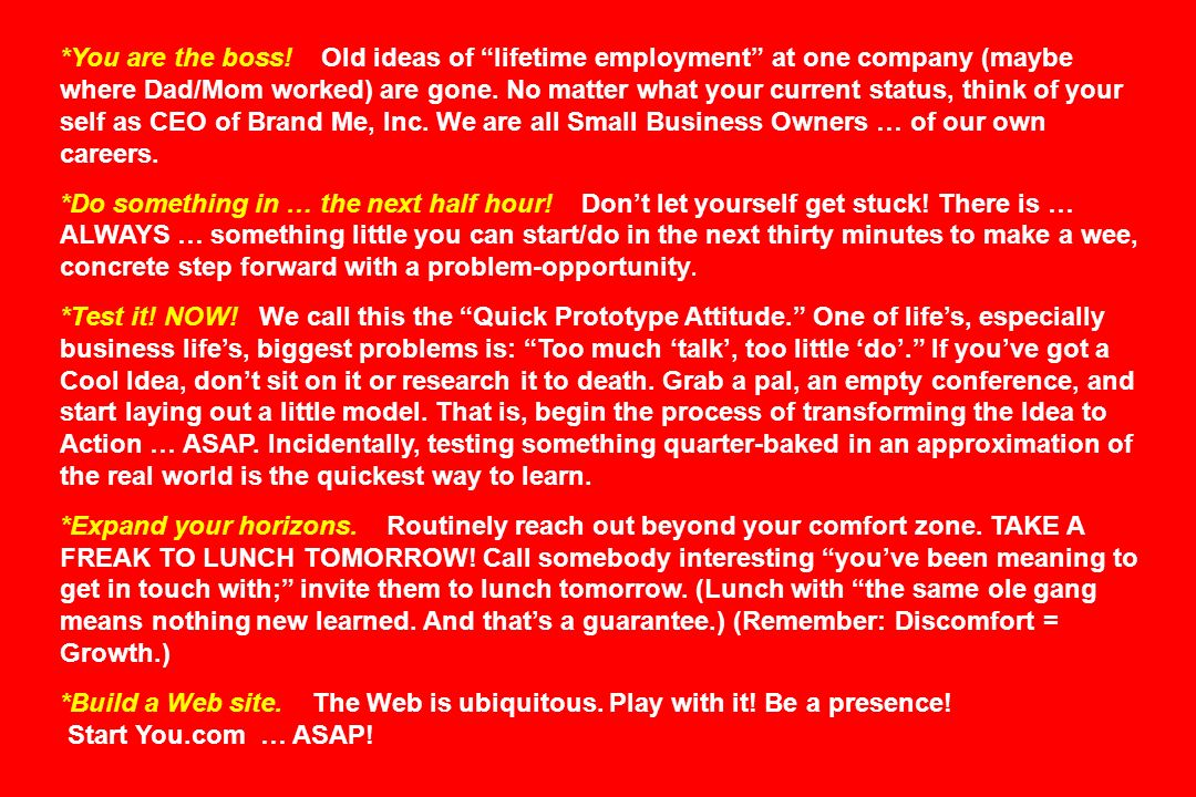 *You are the boss! Old ideas of lifetime employment at one company (maybe where Dad/Mom worked) are gone. No matter what your current status, think of