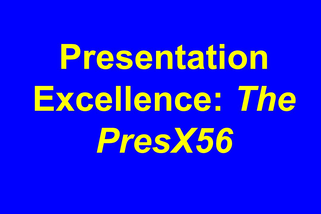 Presentation Excellence: The PresX56
