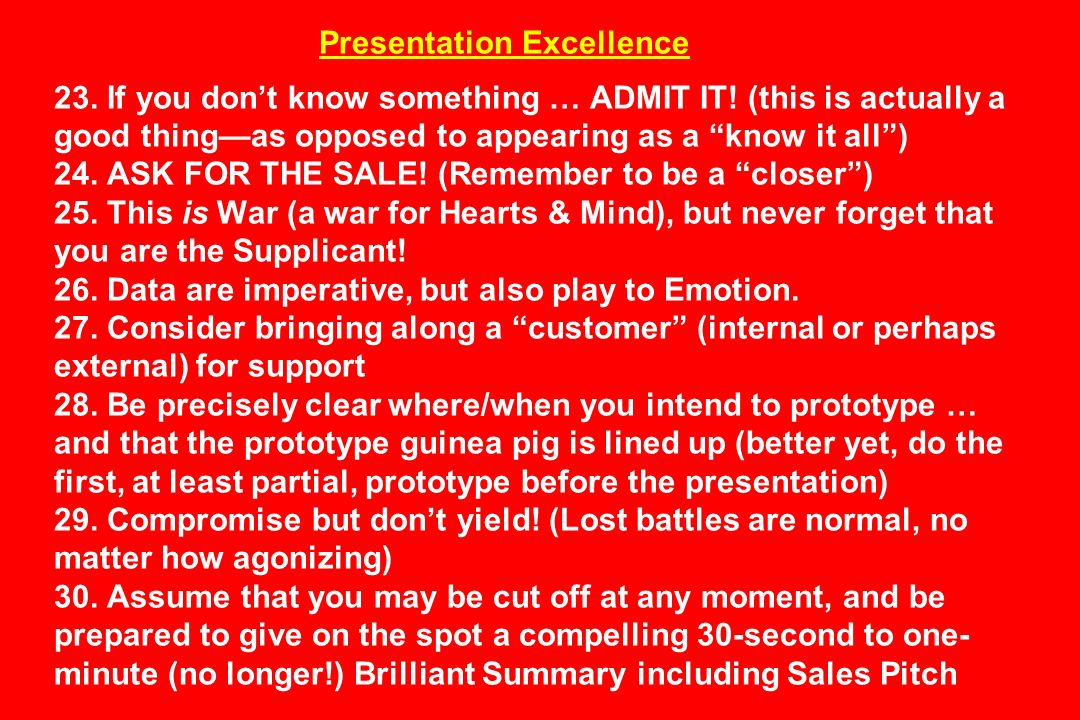 Presentation Excellence 23. If you dont know something … ADMIT IT! (this is actually a good thingas opposed to appearing as a know it all) 24. ASK FOR
